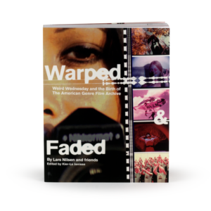 Warped & Faded: Weird Wednesday and the Birth of the American Genre Film Archive Coming in November